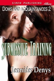 Submissive Training ebook by Denys, Jennifer