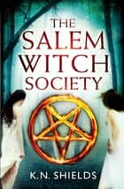 The Salem Witch Society ebook by K.N. Shields