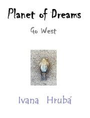 Planet of Dreams: Go West ebook by Ivana Hruba