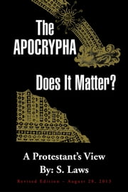 The Apocrypha: Does It Matter? - A Protestant's View ebook by S. Laws