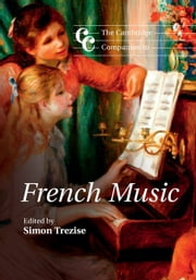 The Cambridge Companion to French Music ebook by