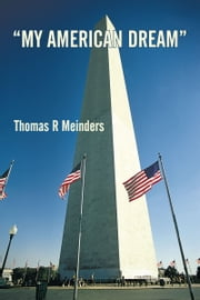 """My American Dream"" ebook by Thomas R. Meinders"