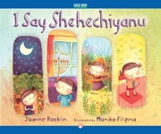 I Say Shehechiyanu - Read-Aloud Edition ebook by Joanne Rocklin,Monika Filipina