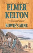 Bowie's Mine - A Story of the Buckalew Family ebook by Elmer Kelton