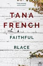 Faithful Place - Dublin Murder Squad: 3 ebook by Tana French