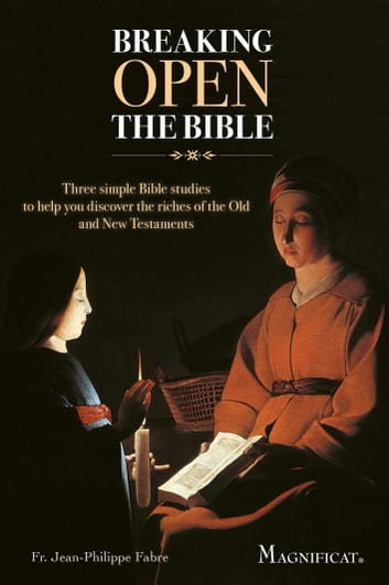 Breaking Open the Bible - Three Simple Bible Studies to Help You Discover the Riches of the Old and New Testaments ebook by Jean-Philippe Fabre