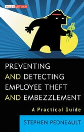 Preventing and Detecting Employee Theft and Embezzlement - A Practical Guide ebook by Stephen Pedneault