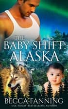 The Baby Shift: Alaska ebook by Becca Fanning