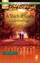 A Touch of Grace (Mills & Boon Love Inspired) (The Brothers' Bond, Book 2) eBook by Linda Goodnight