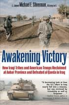 Awakening Victory - How Iraqi Tribes and American Troops Reclaimed Al Anbar and Defeated Al Qaeda in Iraq ebook by