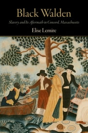 Black Walden - Slavery and Its Aftermath in Concord, Massachusetts ebook by Elise Lemire