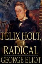 Felix Holt, the Radical ebook by George Eliot