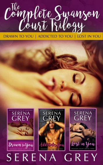 The Complete Swanson Court Trilogy - Drawn to You | Addicted to You | Lost in You ekitaplar by Serena Grey