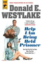 Help I Am Being Held Prisoner ebook by Donald E. Westlake