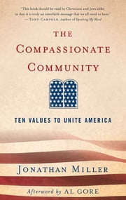 The Compassionate Community - Ten Values to Unite America ebook by Jonathan Miller,Al Gore