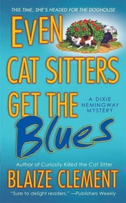 Even Cat Sitters Get the Blues - A Dixie Hemingway Mystery ebook by Blaize Clement