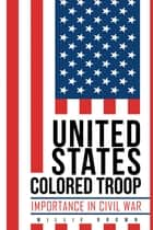 United States Colored Troop ebook by Willie Brown
