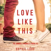 Love Like This (The Romance Chronicles—Book #1) audiobook by Sophie Love