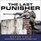 The Last Punisher - A SEAL Team THREE Sniper's True Account of the Battle of Ramadi audiobook by Ethan E. Rocke, Lindsey Lacz, Kevin Lacz