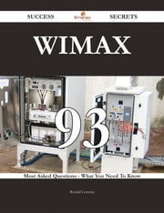 WiMAX 93 Success Secrets - 93 Most Asked Questions On WiMAX - What You Need To Know ebook by Ronald Conway