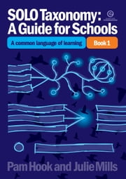 SOLO Taxonomy: A Guide for Schools Bk 1 - A common language ebook by Pam Hook, Julie Mills