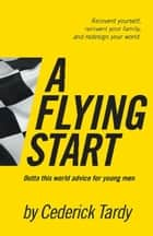 A Flying Start: Outta This World Advice for Young Men ebook by Cederick Tardy II