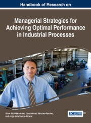Handbook of Research on Managerial Strategies for Achieving Optimal Performance in Industrial Processes ebook by Giner Alor-Hernández,Cuauhtémoc Sánchez-Ramírez,Jorge Luis García-Alcaraz