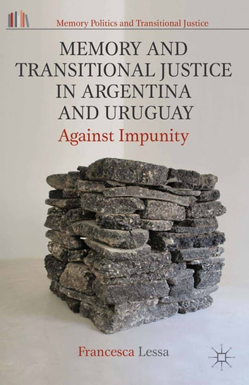 Memory and Transitional Justice in Argentina and Uruguay - Against Impunity ebook by Francesca Lessa