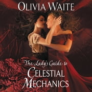 The Lady's Guide to Celestial Mechanics - Feminine Pursuits audiobook by Olivia Waite