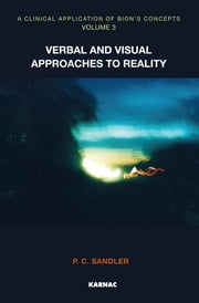 A Clinical Application of Bion's Concepts - Verbal and Visual Approaches to Reality ebook by Sandler