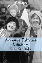 Women's Suffrage: A History Just for Kids ebook by KidCaps