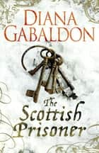 The Scottish Prisoner ebook by Diana Gabaldon