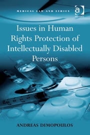 Issues in Human Rights Protection of Intellectually Disabled Persons ebook by Dr Andreas Dimopoulos,Professor Sheila A M McLean