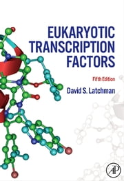 Eukaryotic Transcription Factors ebook by David Latchman,David S. Latchman
