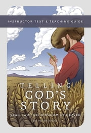 Telling God's Story, Year Two: The Kingdom of Heaven: Instructor Text & Teaching Guide (Telling God's Story) ebook by Peter Enns