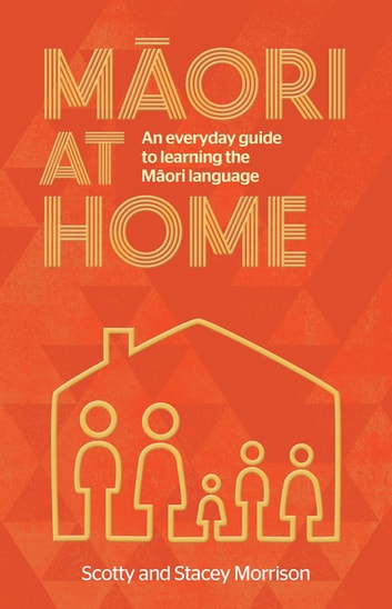 Maori at Home - An Everyday Guide to Learning the Maori Language ebook by Scotty Morrison,Stacey Morrison
