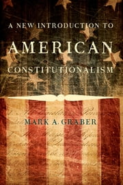 A New Introduction to American Constitutionalism ebook by Mark A. Graber