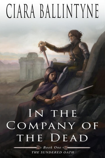 In the Company of the Dead - The Sundered Oath, #1 ebook by Ciara Ballintyne