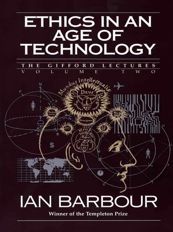 Ethics in an Age of Technology - Gifford Lectures, Volume Two ebook by Ian G. Barbour