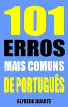 101 Erros mais comuns de português ebook by Alfredo Duarte