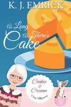As Long As There's Cake - A Cookie and Cream Cozy Mystery, #6 ebook by K.J. Emrick