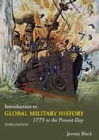Introduction to Global Military History - 1775 to the Present Day ebook by Jeremy Black