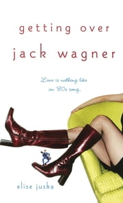 Getting Over Jack Wagner ebook by Elise Juska
