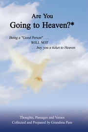 "Are You Going to Heaven?* - Being a ""Good Person"" . . ..WILL NOT. . . buy you a ticket to Heaven ebook by Grandma Pam"