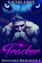 Insatiable: Tracker #8 ebook by Rachel E Rice