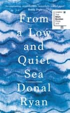 From a Low and Quiet Sea ebook by Donal Ryan