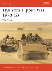 The Yom Kippur War 1973 (2) - The Sinai ebook by Simon Dunstan,Kevin Lyles