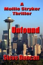 Unfound: A Mollie Stryker Thriller ebook by Steve Duncan
