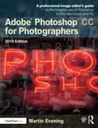 Adobe Photoshop CC for Photographers 2018 ebook by Martin Evening