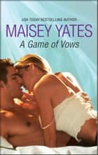 A Game of Vows ebook by Maisey Yates